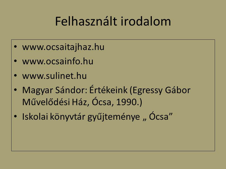 Felhasznált irodalom www.ocsaitajhaz.hu www.ocsainfo.hu www.sulinet.hu