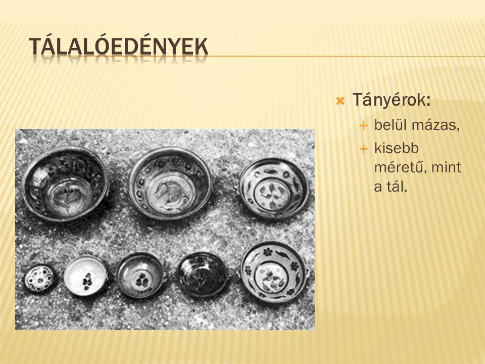 Tálalóedények Tányérok: belül mázas, kisebb méretű, mint a tál.