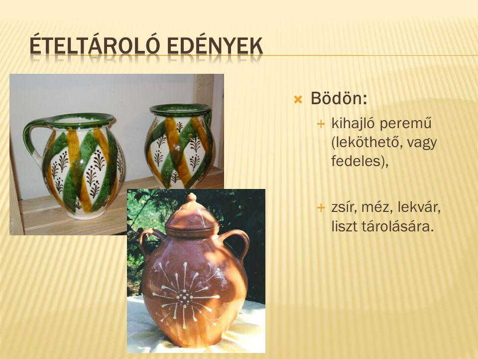 Ételtároló edények Bödön: kihajló peremű (leköthető, vagy fedeles),