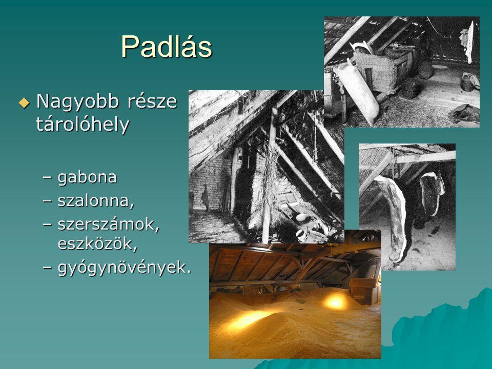 Padlás Nagyobb része tárolóhely gabona szalonna, szerszámok, eszközök,