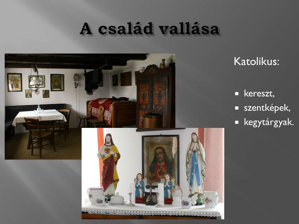 A család vallása Katolikus: kereszt, szentképek, kegytárgyak.