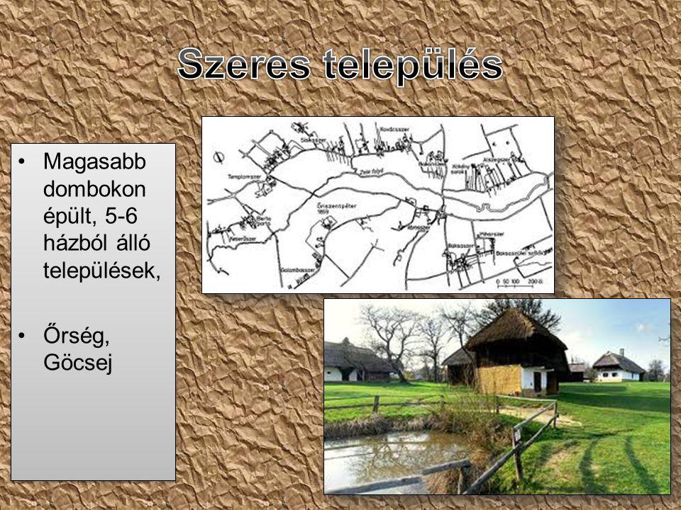 Szeres település Magasabb dombokon épült, 5-6 házból álló települések,