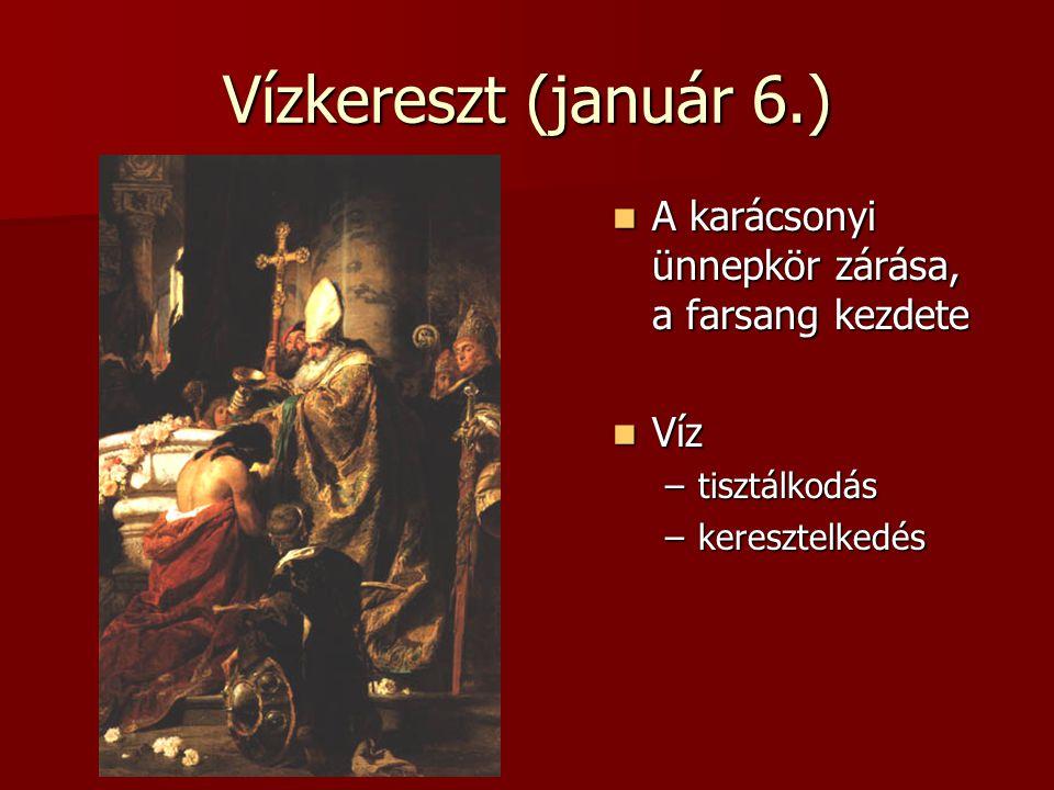 Vízkereszt (január 6.) A karácsonyi ünnepkör zárása, a farsang kezdete