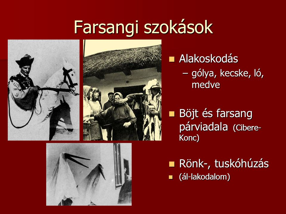 Farsangi szokások Alakoskodás Böjt és farsang párviadala (Cibere-Konc)