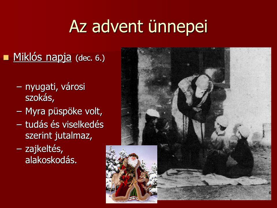 Az advent ünnepei Miklós napja (dec. 6.) nyugati, városi szokás,