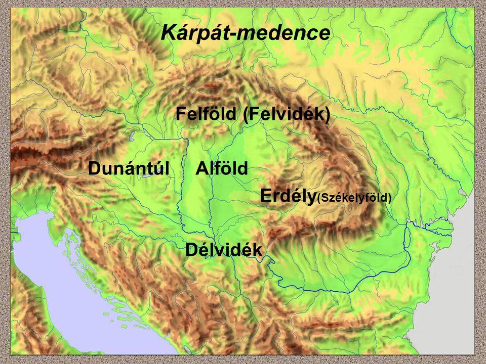 Kárpát-medence Felföld (Felvidék) Dunántúl Alföld Erdély(Székelyföld)