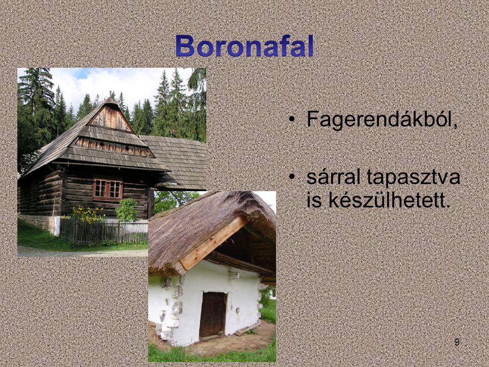 Boronafal Fagerendákból, sárral tapasztva is készülhetett.