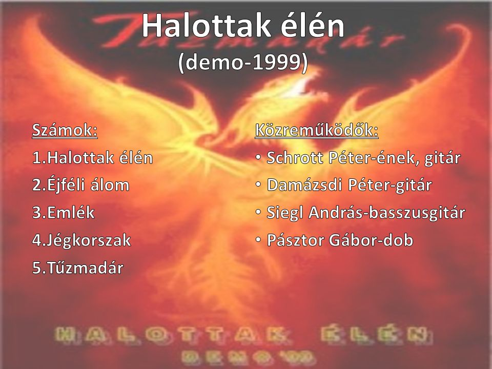 Halottak élén (demo-1999) Számok: Halottak élén Éjféli álom Emlék