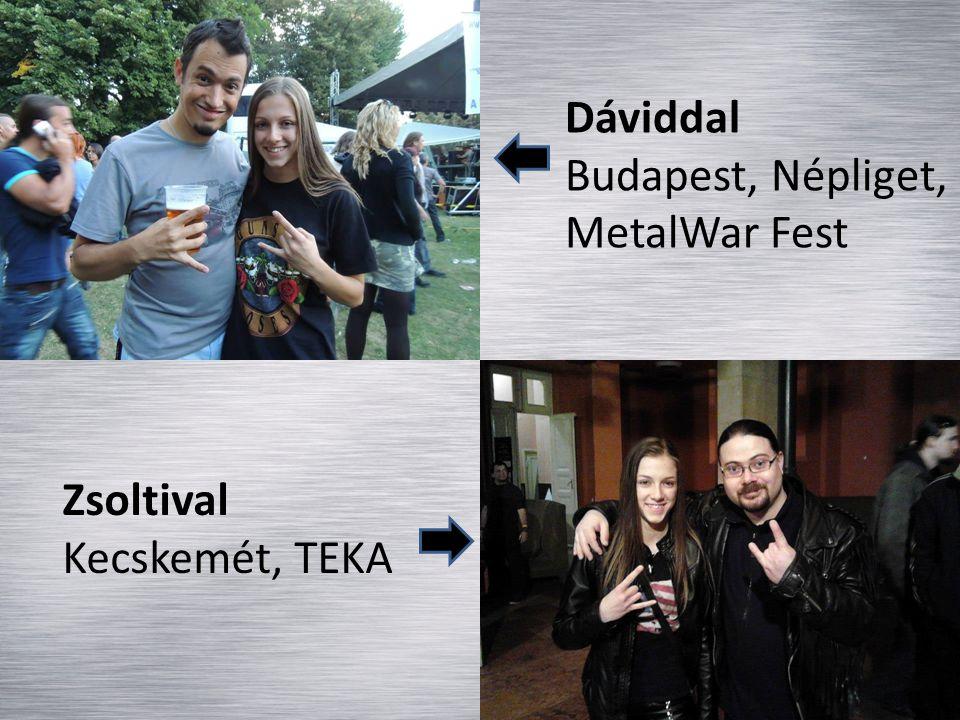 Dáviddal Budapest, Népliget, MetalWar Fest Zsoltival Kecskemét, TEKA