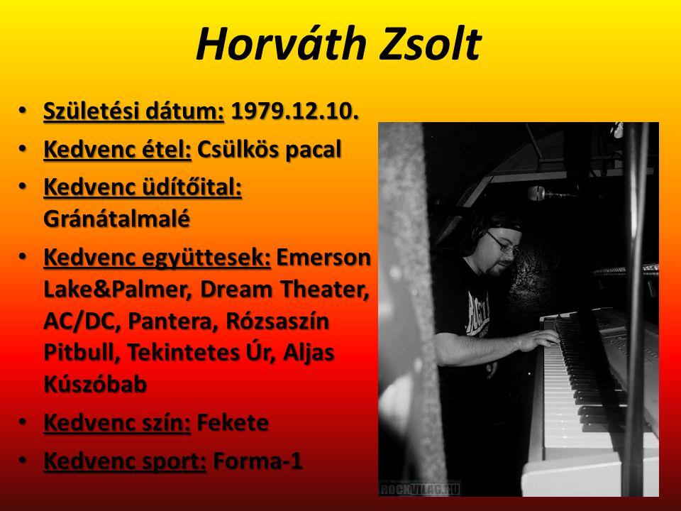 Horváth Zsolt Születési dátum: 1979.12.10. Kedvenc étel: Csülkös pacal