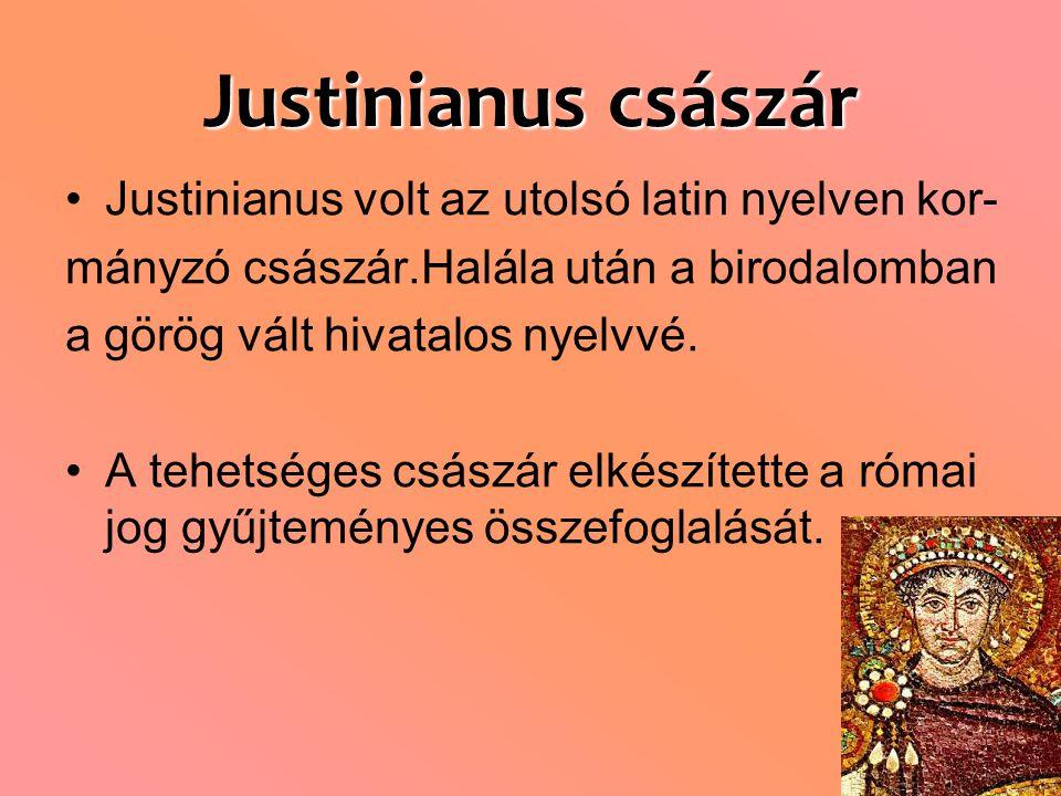Justinianus császár Justinianus volt az utolsó latin nyelven kor-
