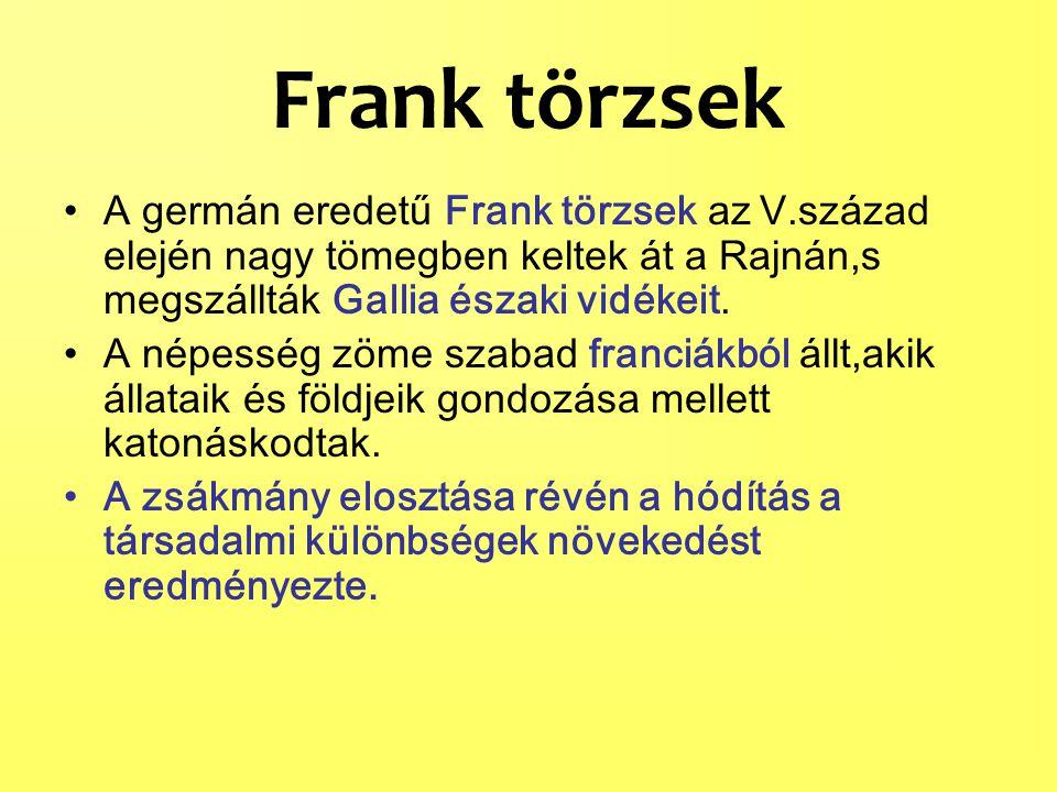 Frank törzsek A germán eredetű Frank törzsek az V.század elején nagy tömegben keltek át a Rajnán,s megszállták Gallia északi vidékeit.