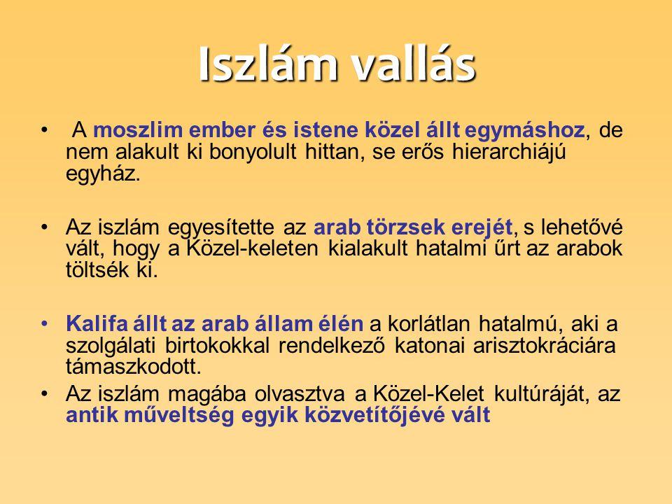 Iszlám vallás A moszlim ember és istene közel állt egymáshoz, de nem alakult ki bonyolult hittan, se erős hierarchiájú egyház.