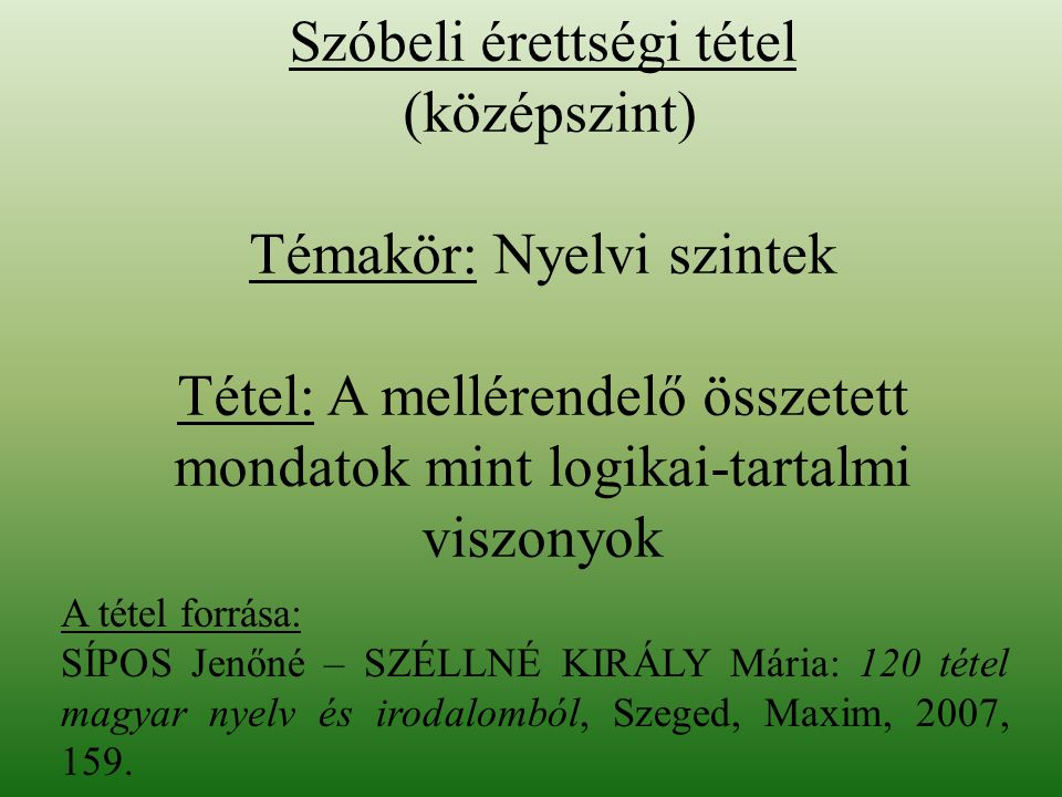 Szóbeli érettségi tétel (középszint) Témakör: Nyelvi szintek Tétel: A mellérendelő összetett mondatok mint logikai-tartalmi viszonyok