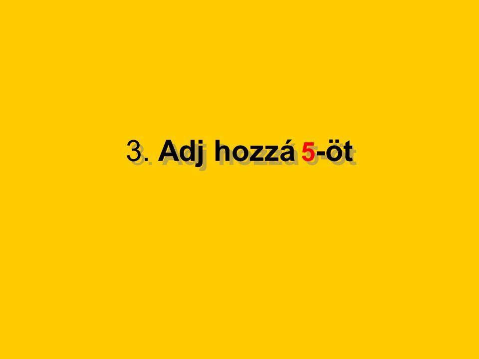 3. Adj hozzá 5-öt