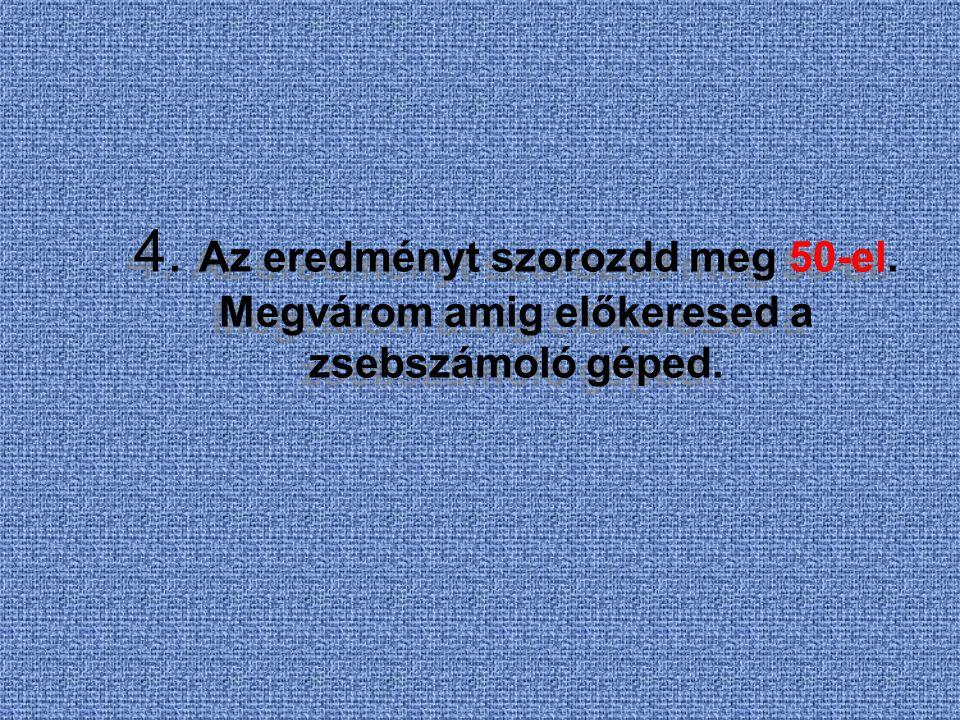 4. Az eredményt szorozdd meg 50-el