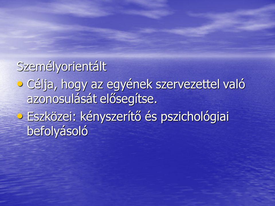 Személyorientált Célja, hogy az egyének szervezettel való azonosulását elősegítse.
