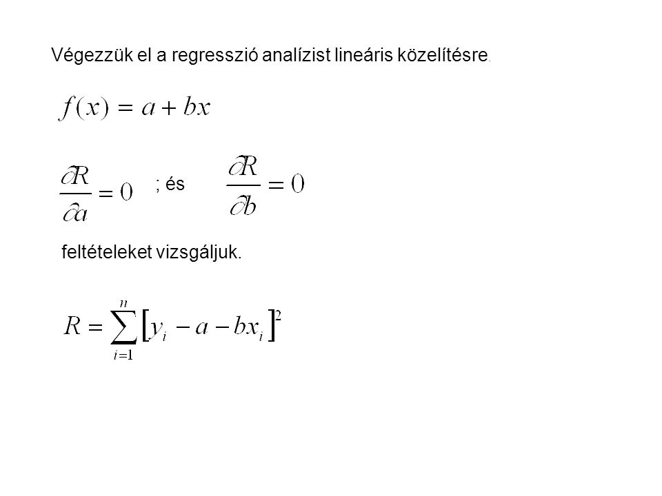 Végezzük el a regresszió analízist lineáris közelítésre.
