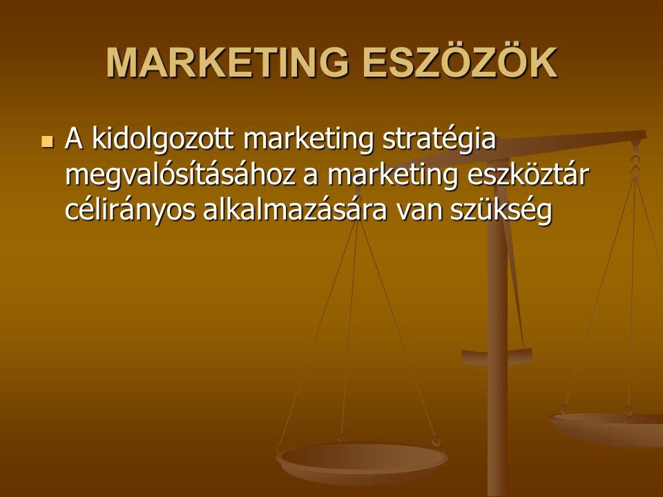 MARKETING ESZÖZÖK A kidolgozott marketing stratégia megvalósításához a marketing eszköztár célirányos alkalmazására van szükség.