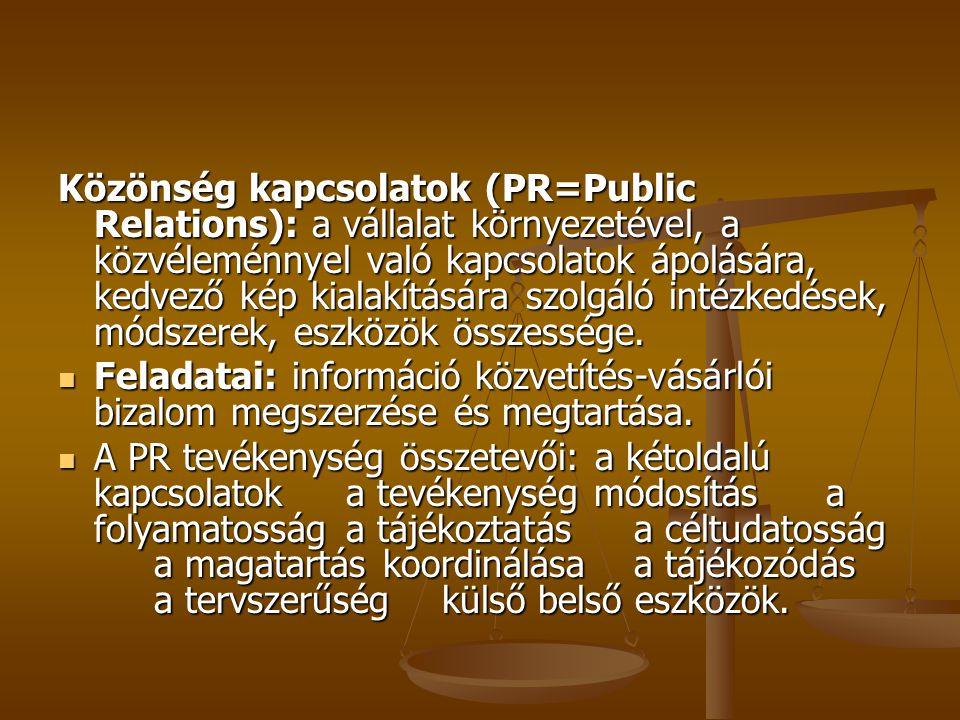 Közönség kapcsolatok (PR=Public Relations): a vállalat környezetével, a közvéleménnyel való kapcsolatok ápolására, kedvező kép kialakítására szolgáló intézkedések, módszerek, eszközök összessége.