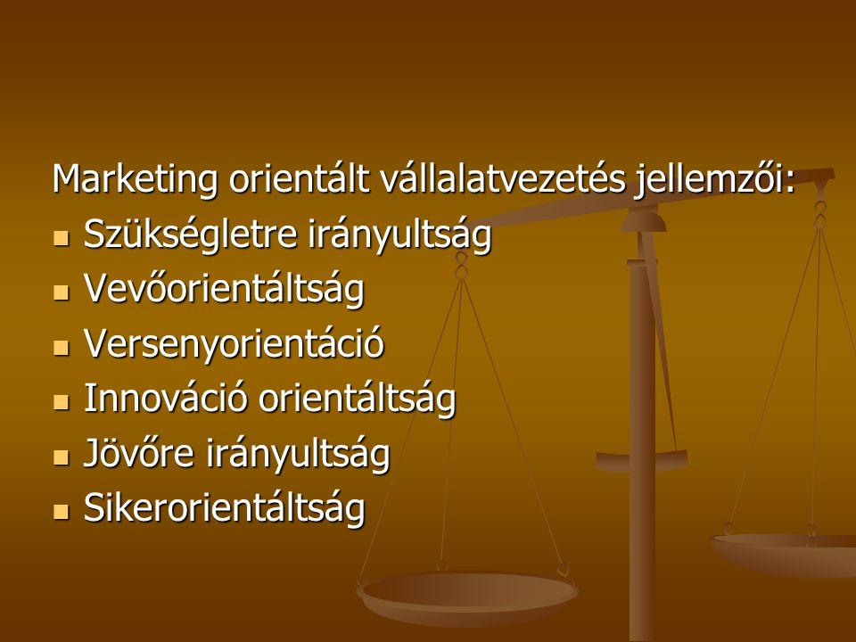 Marketing orientált vállalatvezetés jellemzői: