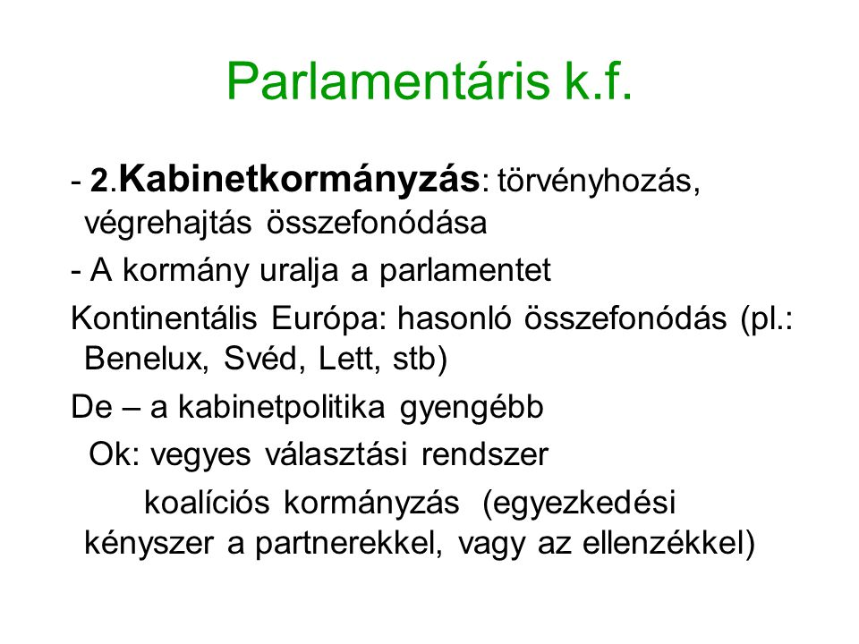 Parlamentáris k.f. - 2.Kabinetkormányzás: törvényhozás, végrehajtás összefonódása. - A kormány uralja a parlamentet.