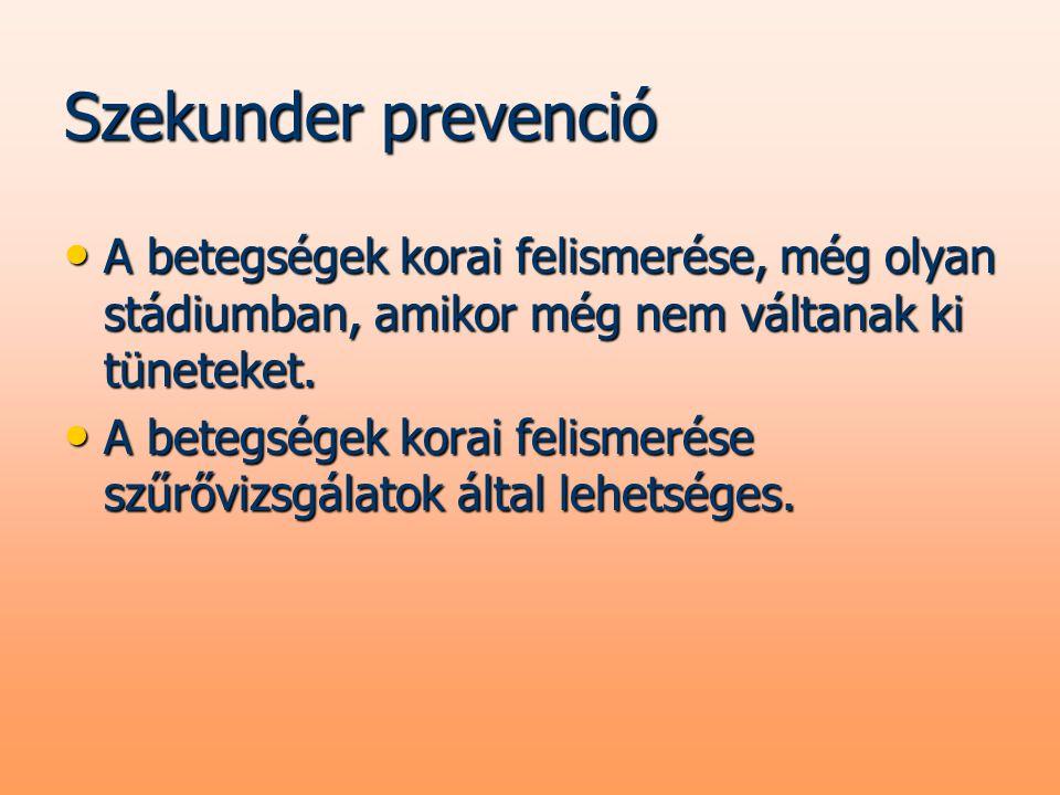 Szekunder prevenció A betegségek korai felismerése, még olyan stádiumban, amikor még nem váltanak ki tüneteket.