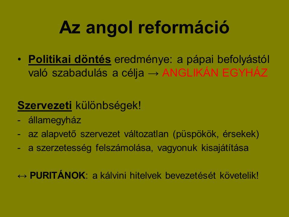 Az angol reformáció Politikai döntés eredménye: a pápai befolyástól való szabadulás a célja → ANGLIKÁN EGYHÁZ.