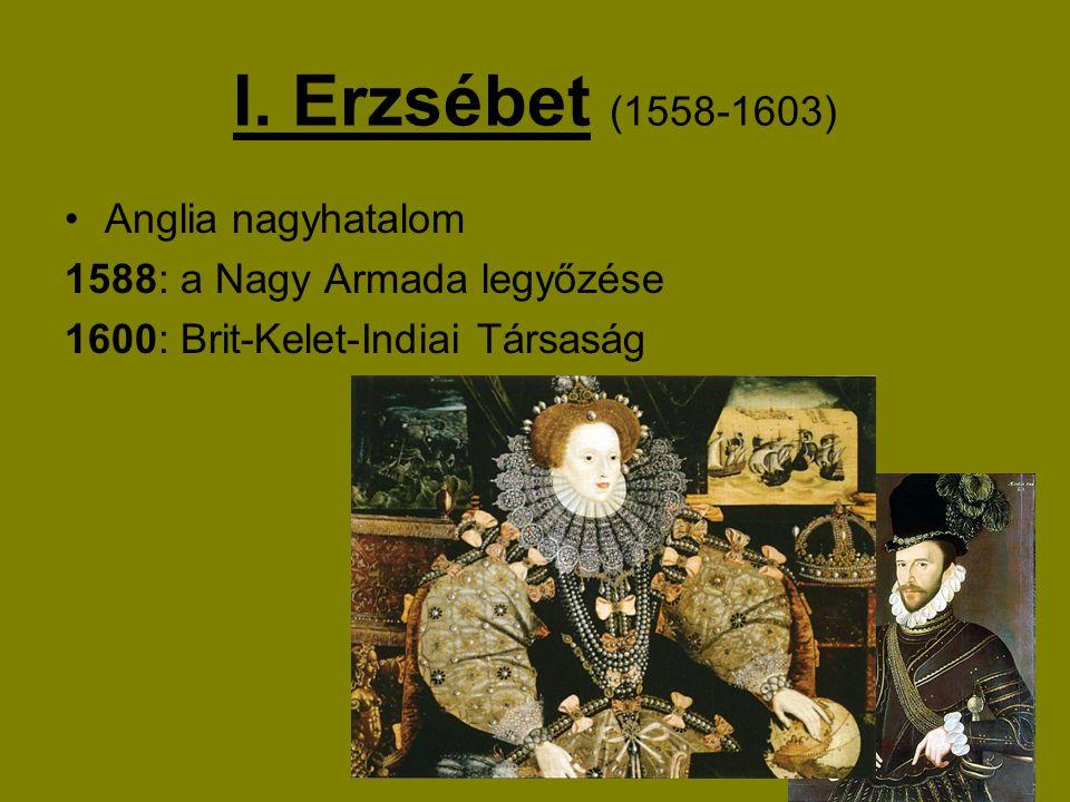 I. Erzsébet (1558-1603) Anglia nagyhatalom