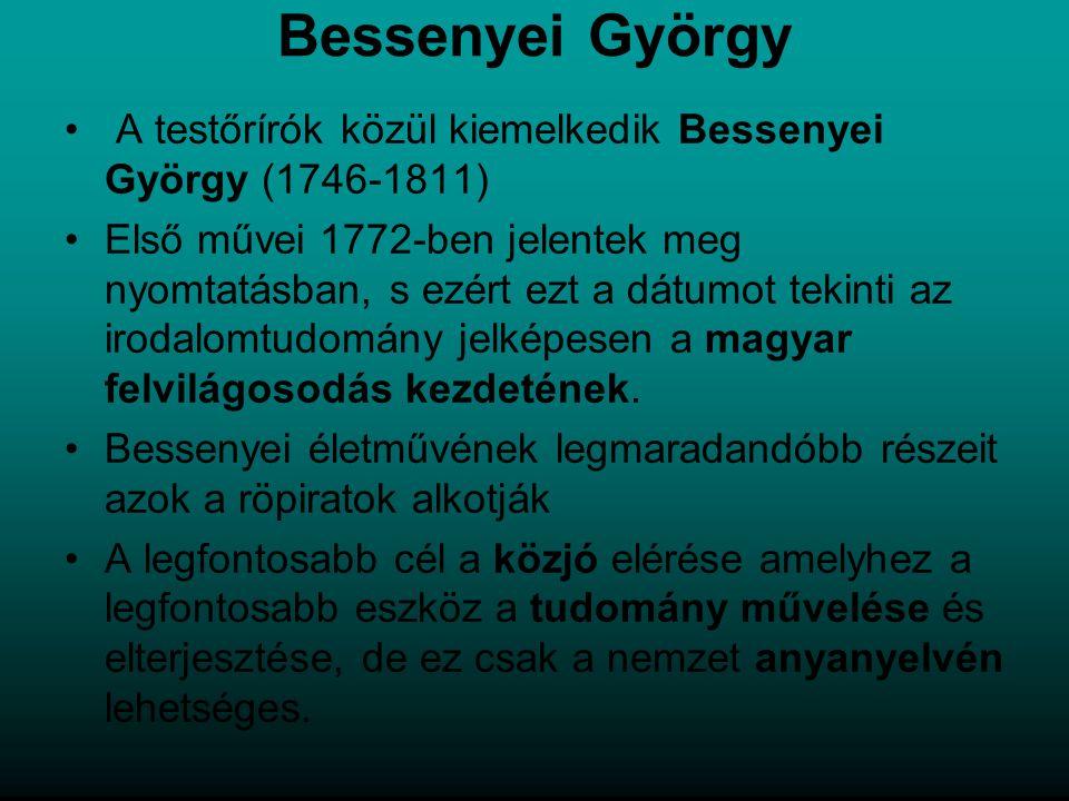 Bessenyei György A testőrírók közül kiemelkedik Bessenyei György (1746-1811)