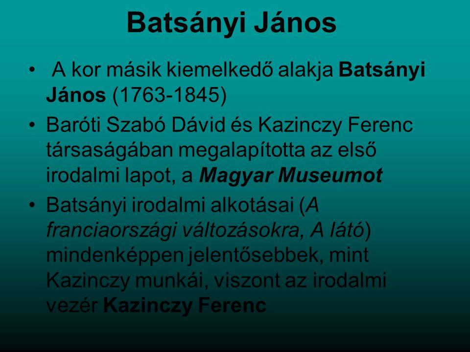 Batsányi János A kor másik kiemelkedő alakja Batsányi János (1763-1845)