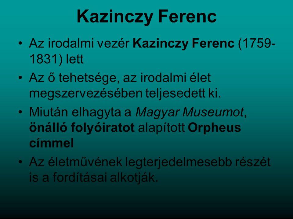 Kazinczy Ferenc Az irodalmi vezér Kazinczy Ferenc (1759-1831) lett