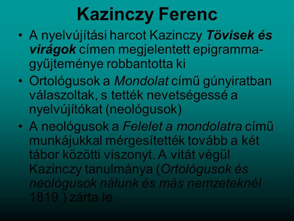 Kazinczy Ferenc A nyelvújítási harcot Kazinczy Tövisek és virágok címen megjelentett epigramma-gyűjteménye robbantotta ki.