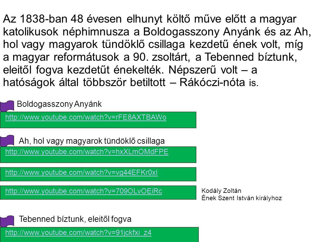 Az 1838-ban 48 évesen elhunyt költő műve előtt a magyar katolikusok néphimnusza a Boldogasszony Anyánk és az Ah, hol vagy magyarok tündöklő csillaga kezdetű ének volt, míg a magyar reformátusok a 90. zsoltárt, a Tebenned bíztunk, eleitől fogva kezdetűt énekelték. Népszerű volt – a hatóságok által többször betiltott – Rákóczi-nóta is.