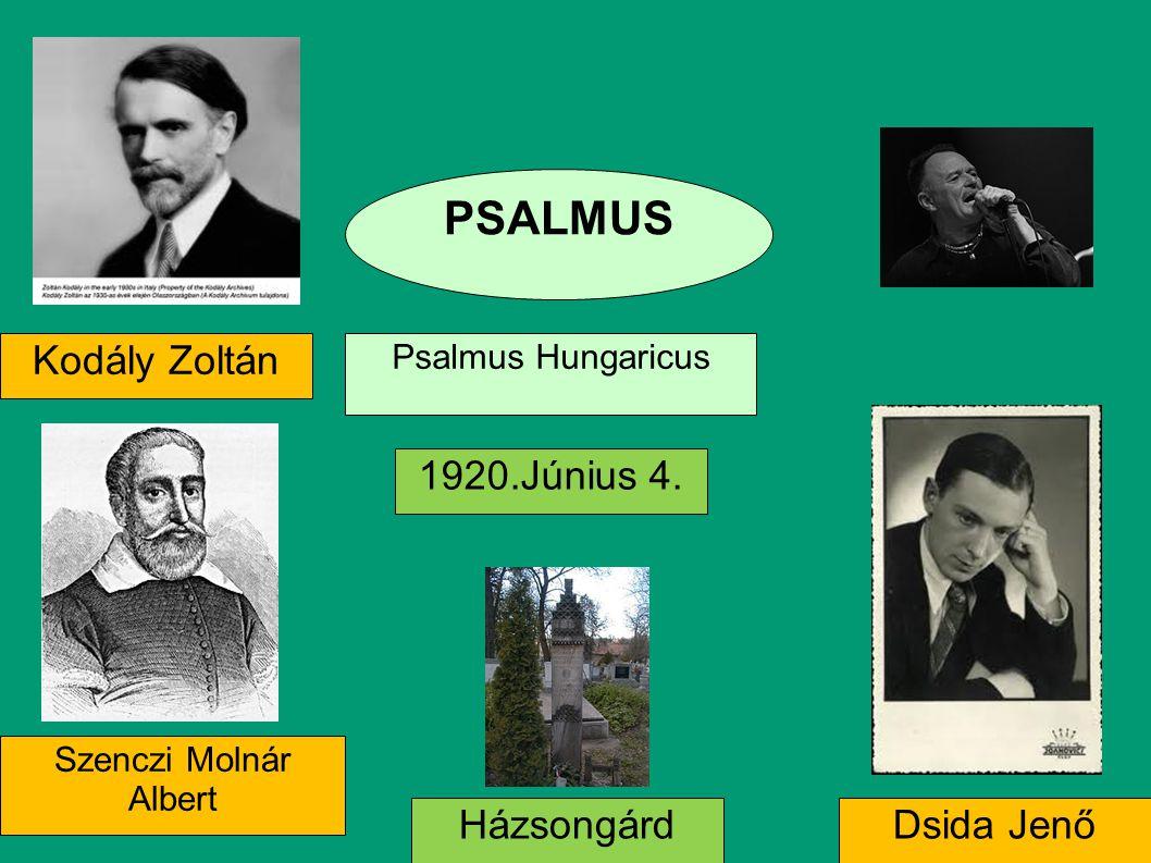 PSALMUS Kodály Zoltán 1920.Június 4. Házsongárd Dsida Jenő