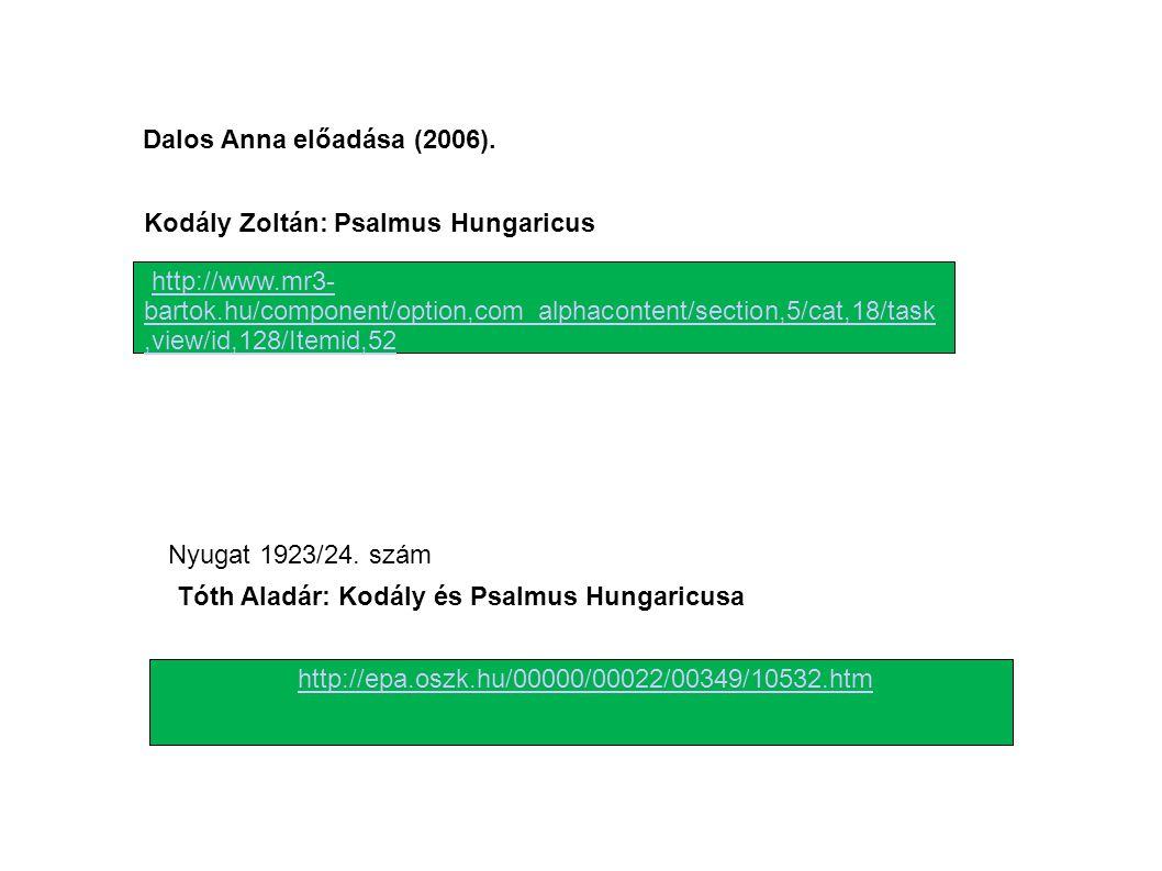 Dalos Anna előadása (2006). Kodály Zoltán: Psalmus Hungaricus.
