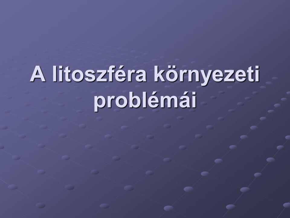 A litoszféra környezeti problémái