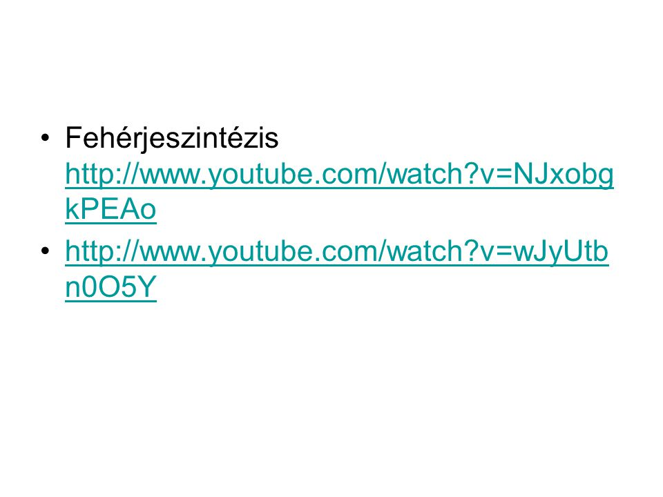 Fehérjeszintézis http://www.youtube.com/watch v=NJxobgkPEAo