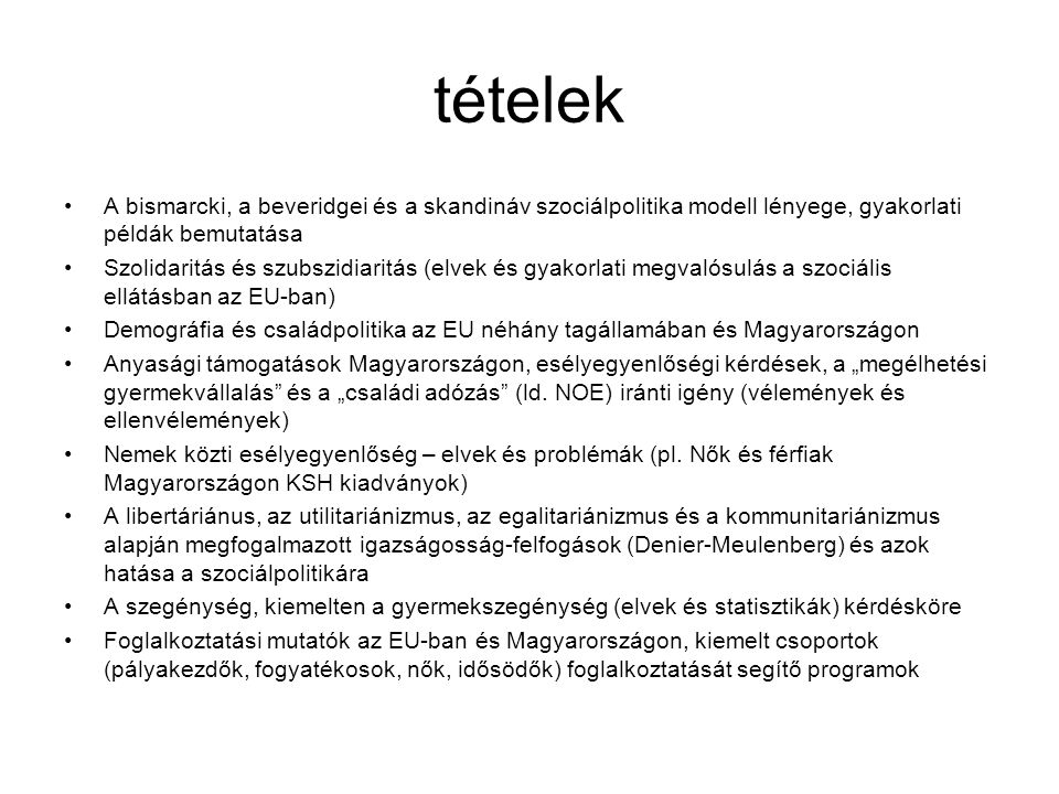 tételek A bismarcki, a beveridgei és a skandináv szociálpolitika modell lényege, gyakorlati példák bemutatása.