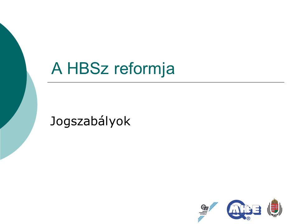 A HBSz reformja Jogszabályok