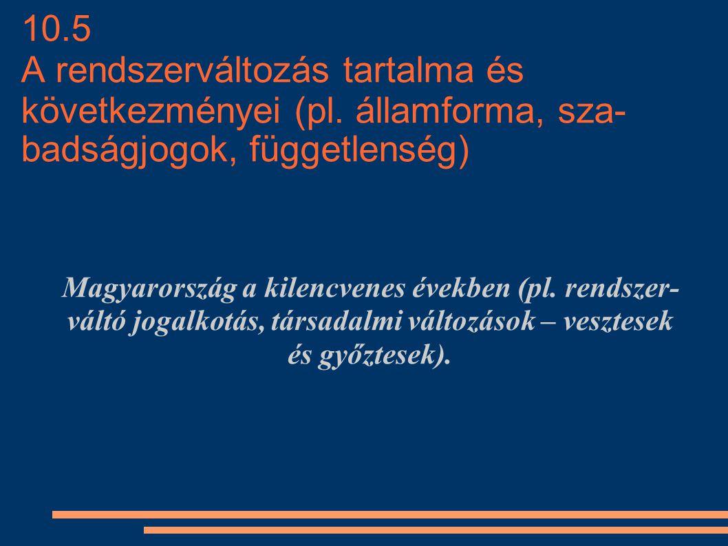 10. 5 A rendszerváltozás tartalma és következményei (pl
