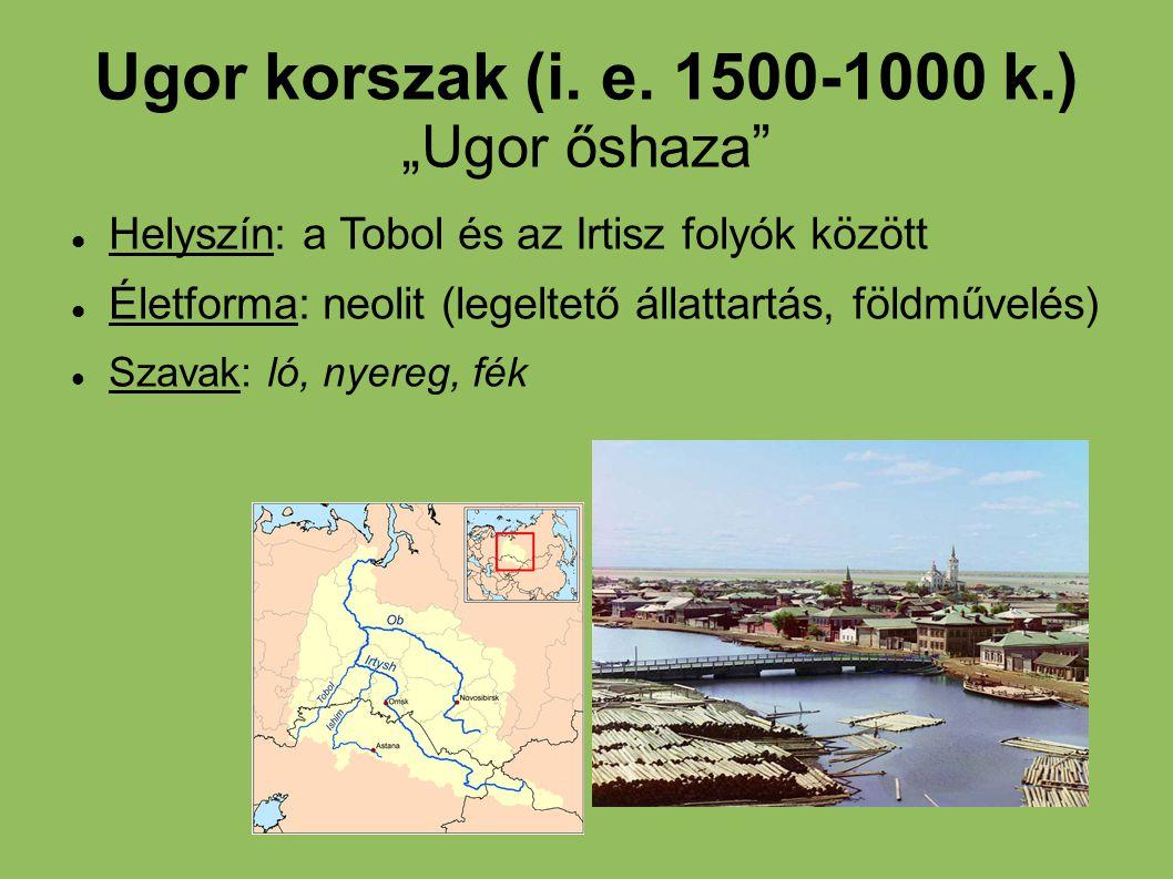 "Ugor korszak (i. e. 1500-1000 k.) ""Ugor őshaza"