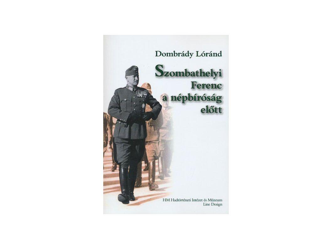 Dombrády Lóránd (2007) könyve a háborús bűnösként bíróság elé citált, majd elítélt egykori vezérkari főnök, Szombathelyi Ferenc elleni eljárást veszi górcső alá.