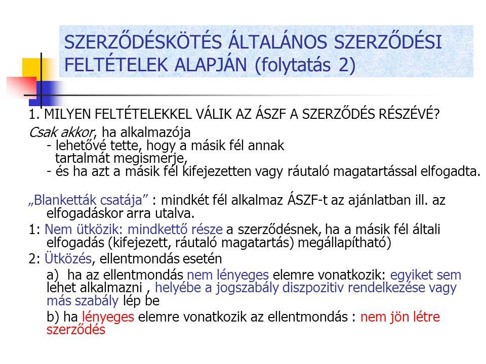SZERZŐDÉSKÖTÉS ÁLTALÁNOS SZERZŐDÉSI FELTÉTELEK ALAPJÁN (folytatás 2)