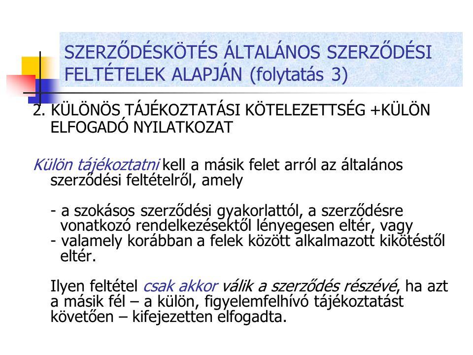 SZERZŐDÉSKÖTÉS ÁLTALÁNOS SZERZŐDÉSI FELTÉTELEK ALAPJÁN (folytatás 3)