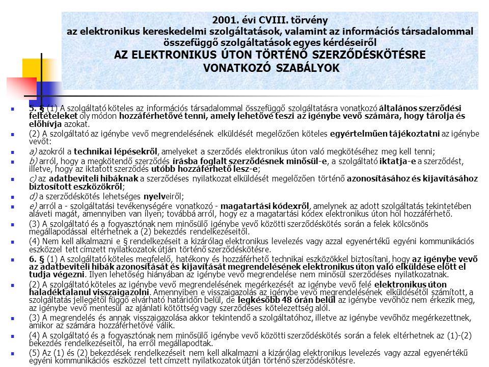 2001. évi CVIII. törvény az elektronikus kereskedelmi szolgáltatások, valamint az információs társadalommal összefüggő szolgáltatások egyes kérdéseiről AZ ELEKTRONIKUS ÚTON TÖRTÉNŐ SZERZŐDÉSKÖTÉSRE VONATKOZÓ SZABÁLYOK