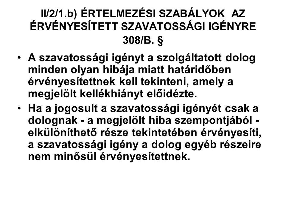 II/2/1.b) ÉRTELMEZÉSI SZABÁLYOK AZ ÉRVÉNYESÍTETT SZAVATOSSÁGI IGÉNYRE 308/B. §