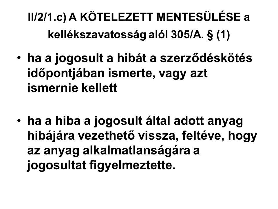 II/2/1. c) A KÖTELEZETT MENTESÜLÉSE a kellékszavatosság alól 305/A
