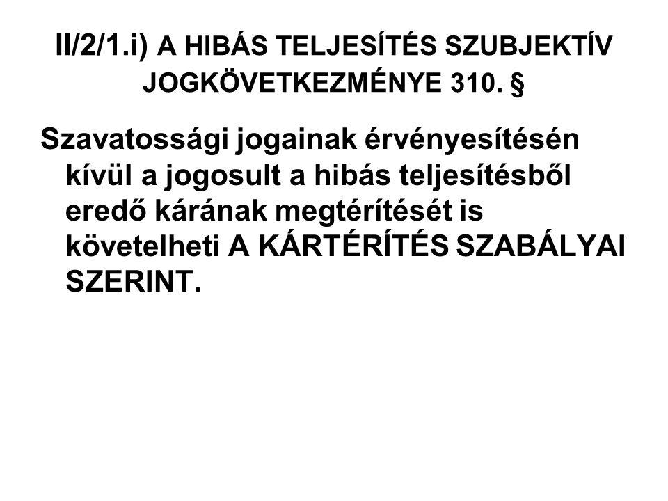 II/2/1.i) A HIBÁS TELJESÍTÉS SZUBJEKTÍV JOGKÖVETKEZMÉNYE 310. §