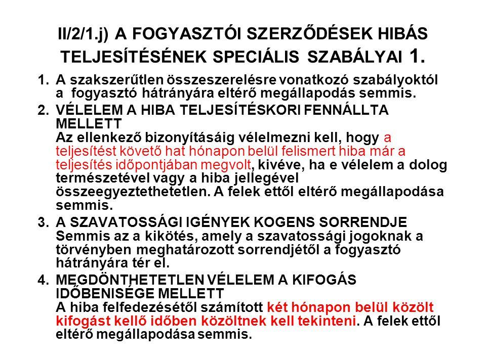 II/2/1.j) A FOGYASZTÓI SZERZŐDÉSEK HIBÁS TELJESÍTÉSÉNEK SPECIÁLIS SZABÁLYAI 1.